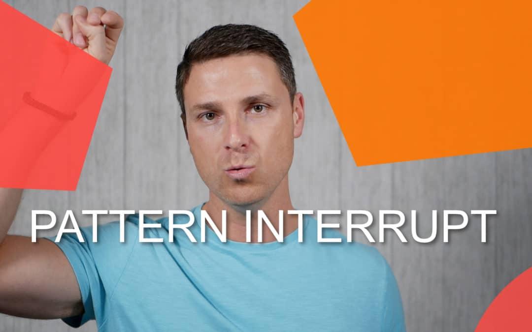 011 – Pattern Interrupt